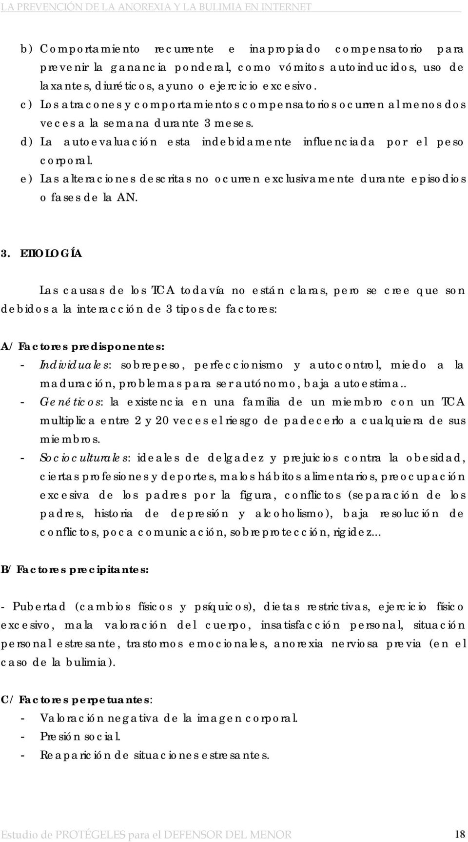 e) Las alteraciones descritas no ocurren exclusivamente durante episodios o fases de la AN. 3.