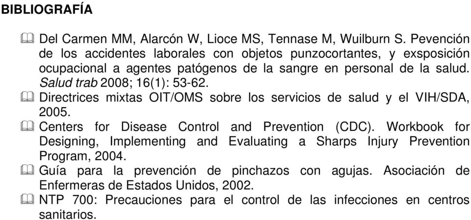 Salud trab 2008; 16(1): 53-62. Directrices mixtas OIT/OMS sobre los servicios de salud y el VIH/SDA, 2005. Centers for Disease Control and Prevention (CDC).