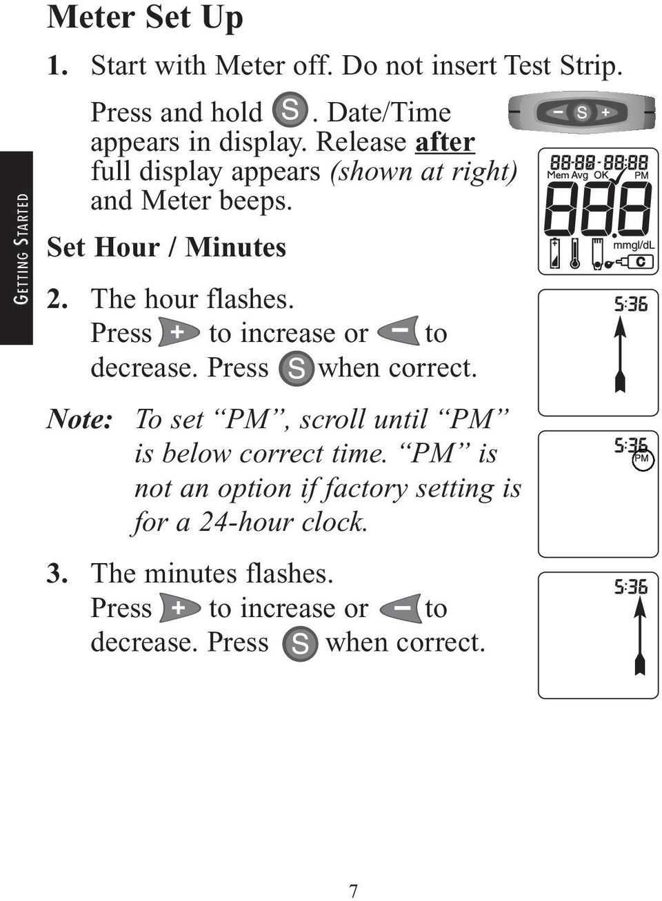 The hour flashes. Press to increase or to decrease. Press when correct.