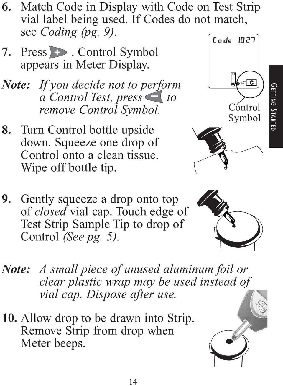 Wipe off bottle tip. Control Symbol GETTING STARTED 9. Gently squeeze a drop onto top of closed vial cap. Touch edge of Test Strip Sample Tip to drop of Control (See pg. 5).