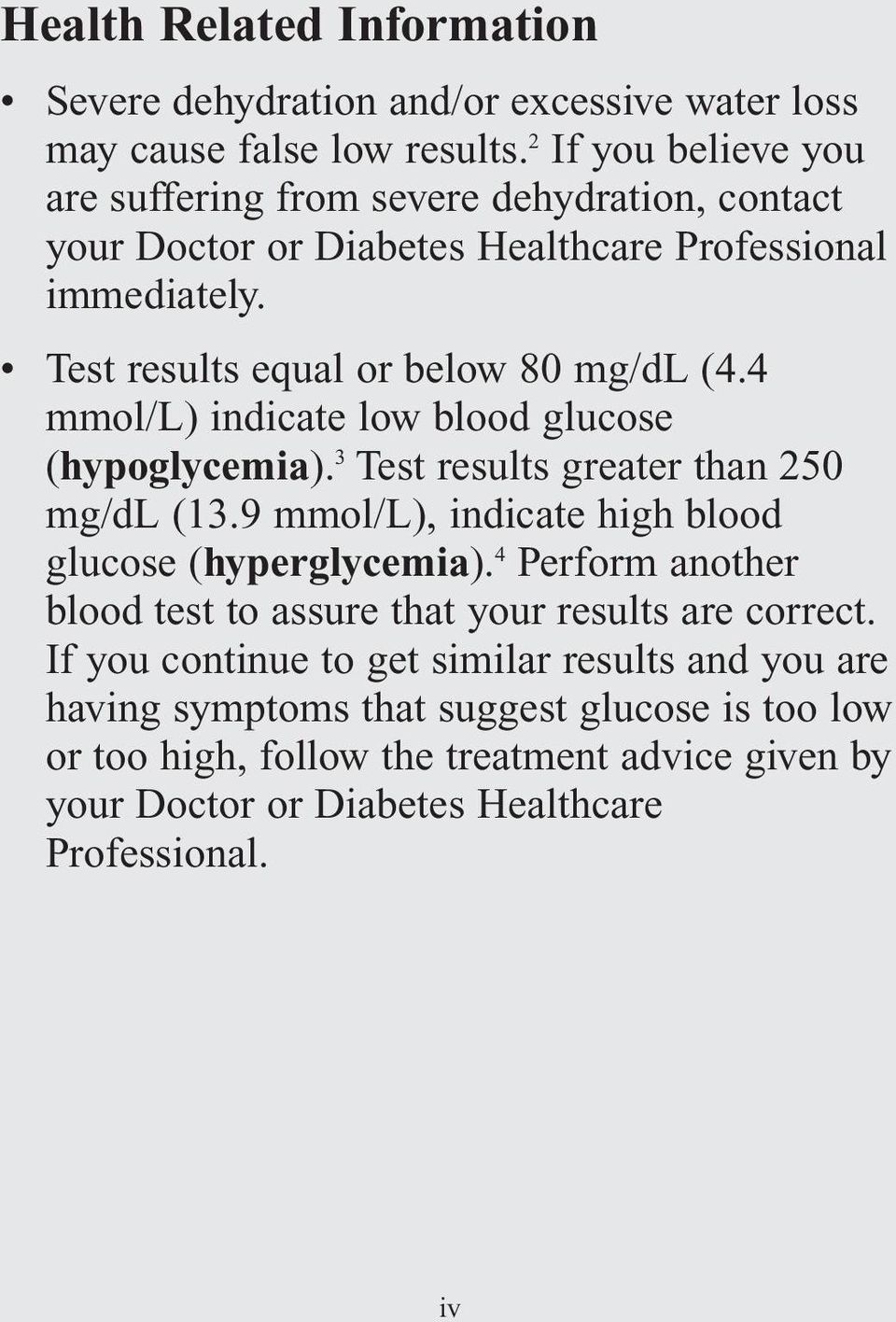 4 mmol/l) indicate low blood glucose (hypoglycemia). 3 Test results greater than 250 mg/dl (13.9 mmol/l), indicate high blood glucose (hyperglycemia).