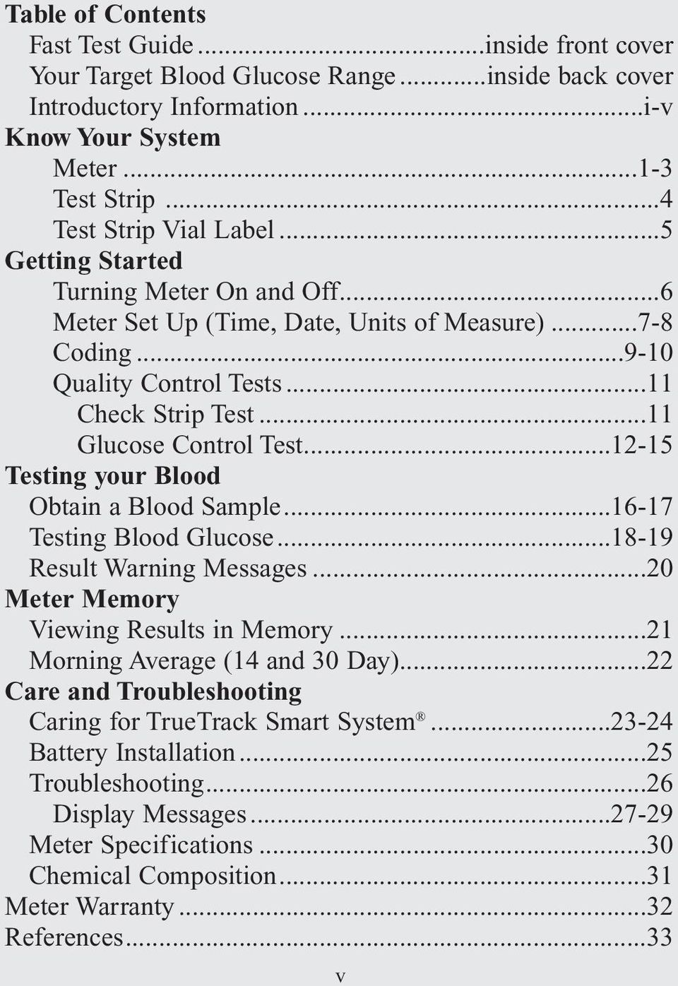 ..11 Glucose Control Test...12-15 Testing your Blood Obtain a Blood Sample...16-17 Testing Blood Glucose...18-19 Result Warning Messages...20 Meter Memory Viewing Results in Memory.