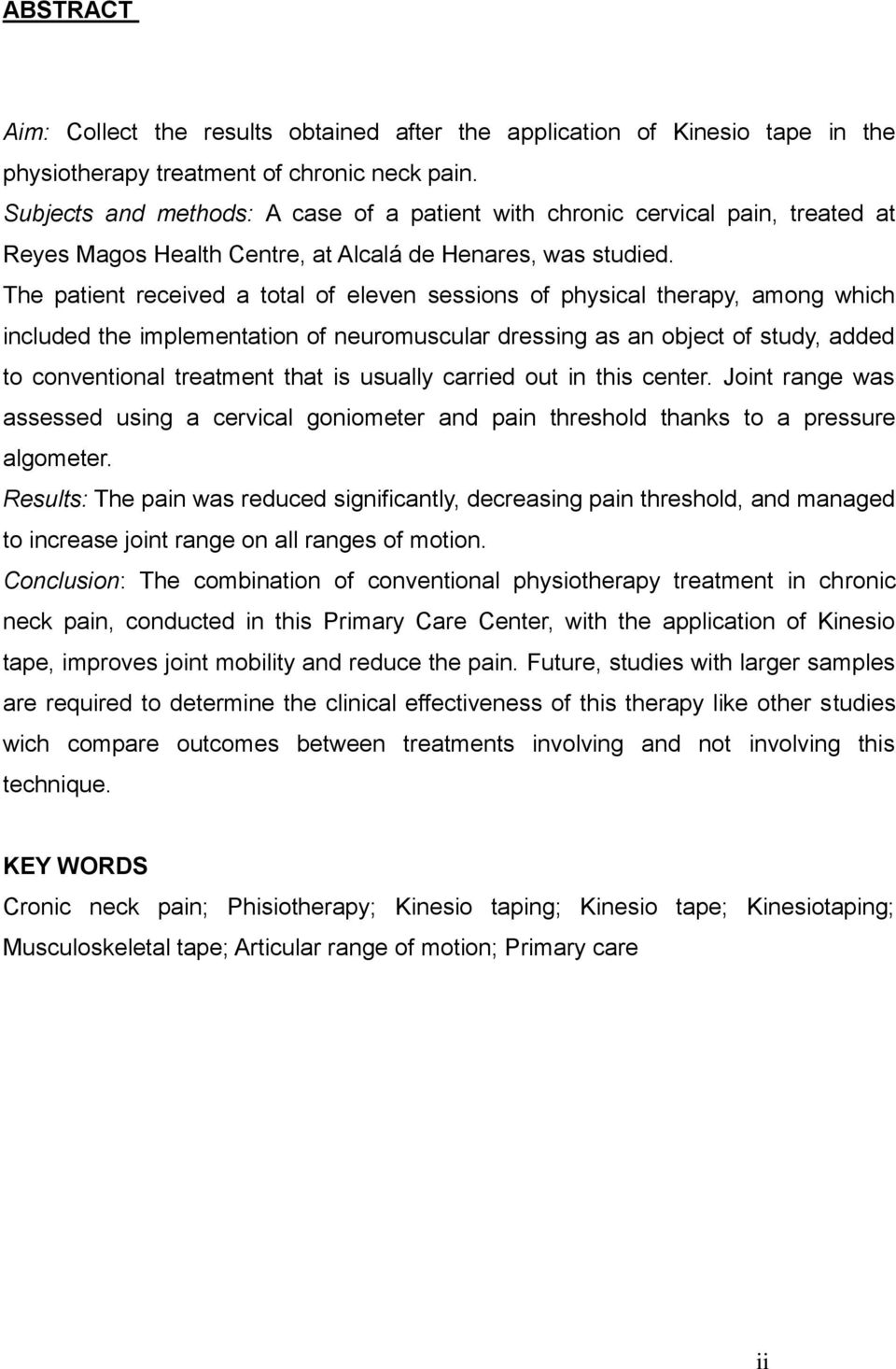 The patient received a total of eleven sessions of physical therapy, among which included the implementation of neuromuscular dressing as an object of study, added to conventional treatment that is