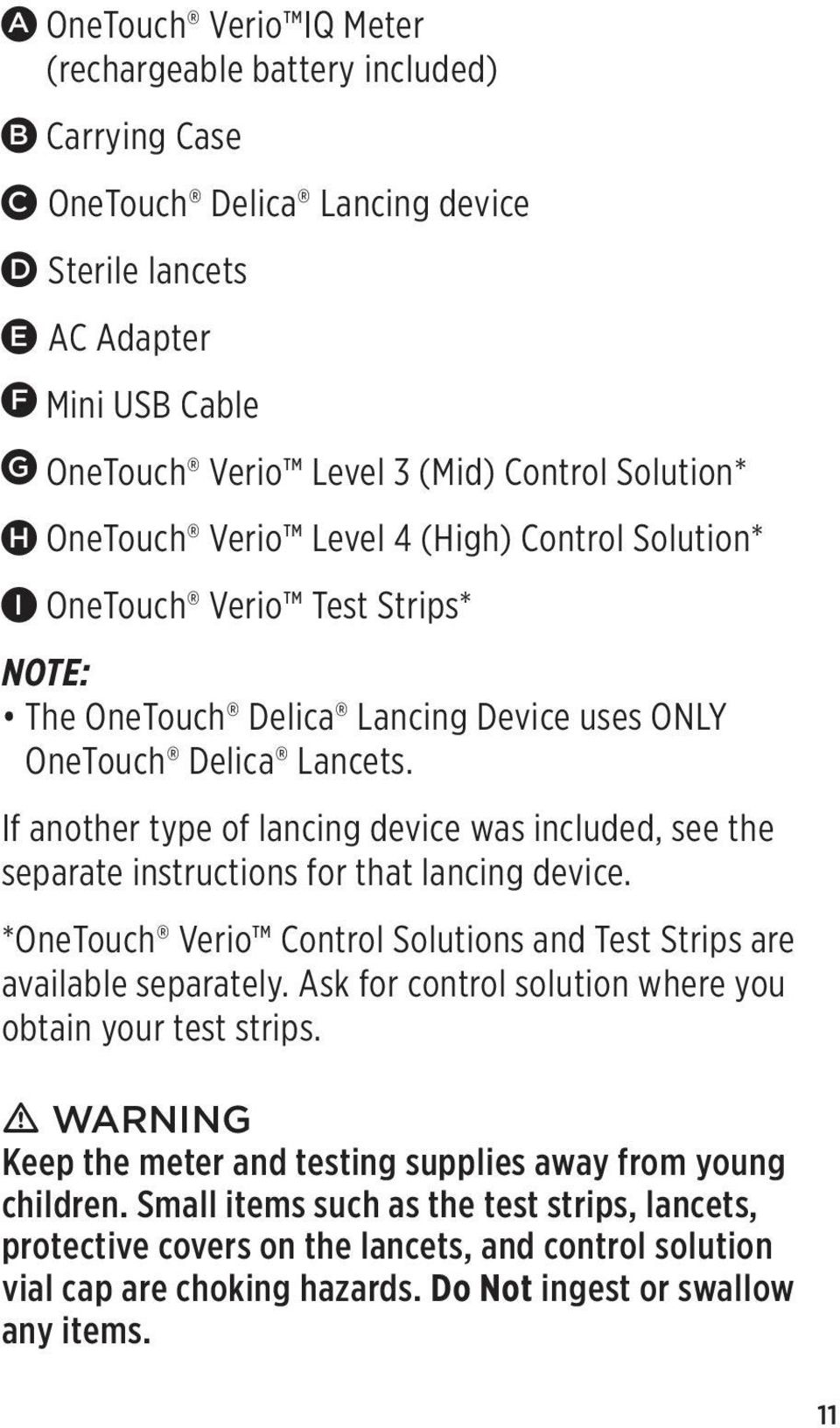 If another type of lancing device was included, see the separate instructions for that lancing device. *OneTouch Verio Control Solutions and Test Strips are available separately.