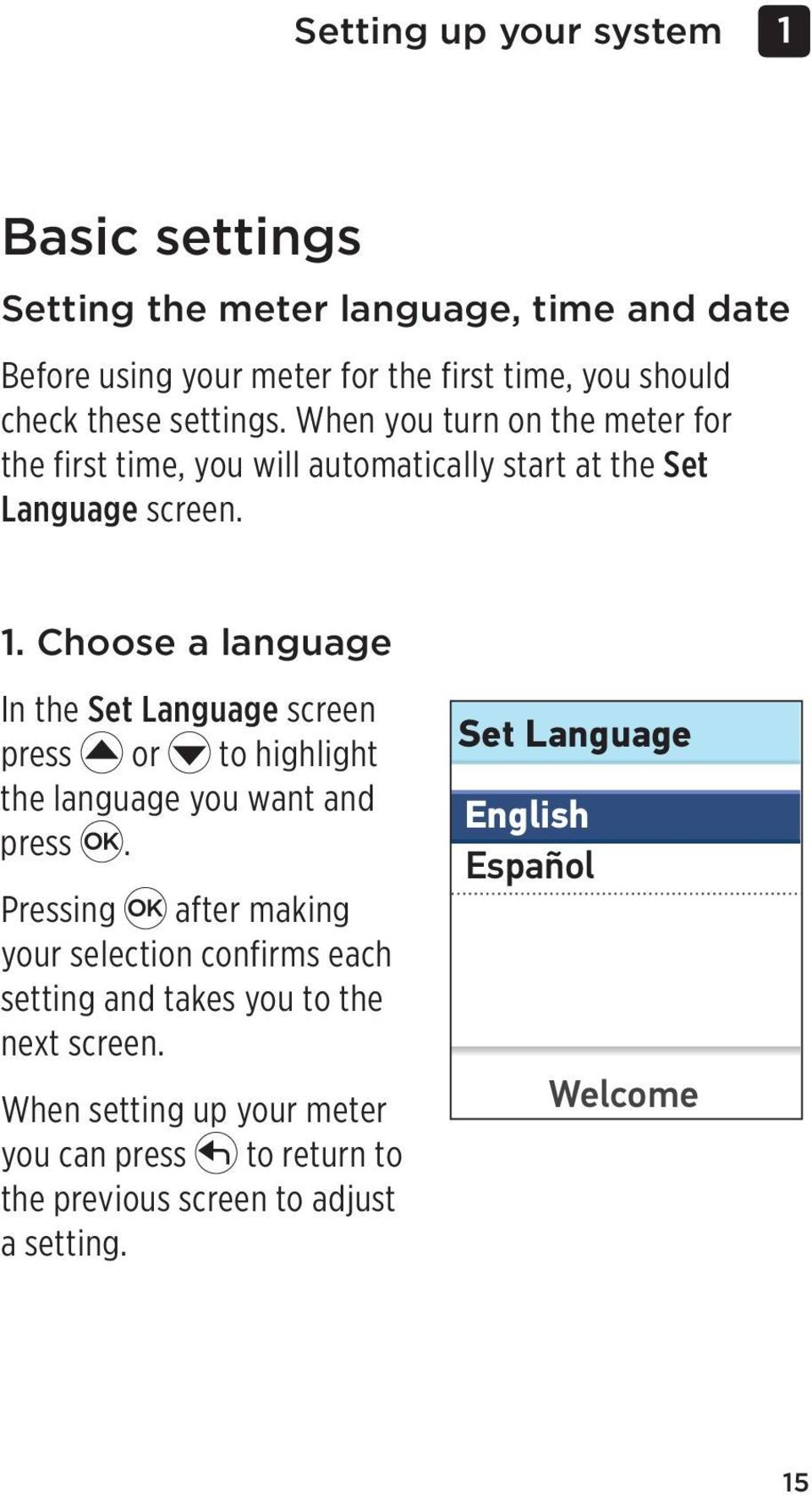 Choose a language In the Set Language screen press or to highlight the language you want and press.