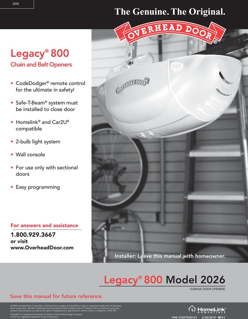 929.3667 or visit www.overheaddoor.com Installer: Leave this manual with homeowner. Legacy 800 Model 2026 Save this manual for future reference. GARAGE DOOR OPENERS 2009 Overhead Door Corporation.