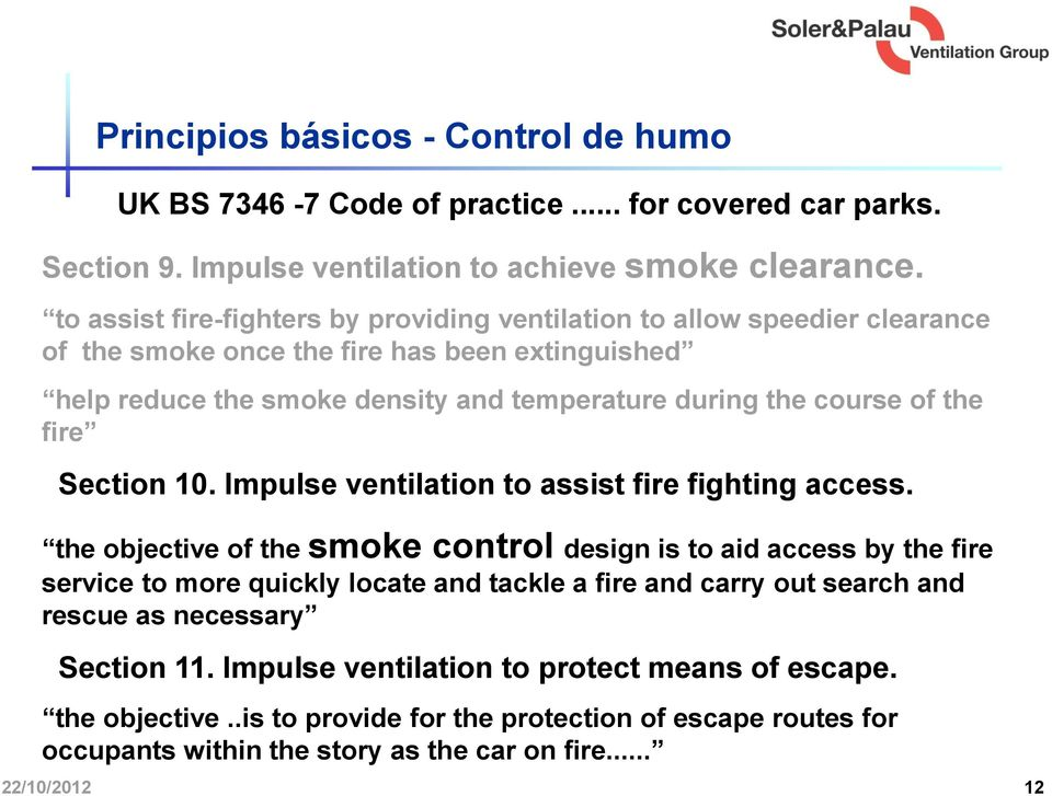 of the fire Section 10. Impulse ventilation to assist fire fighting access.