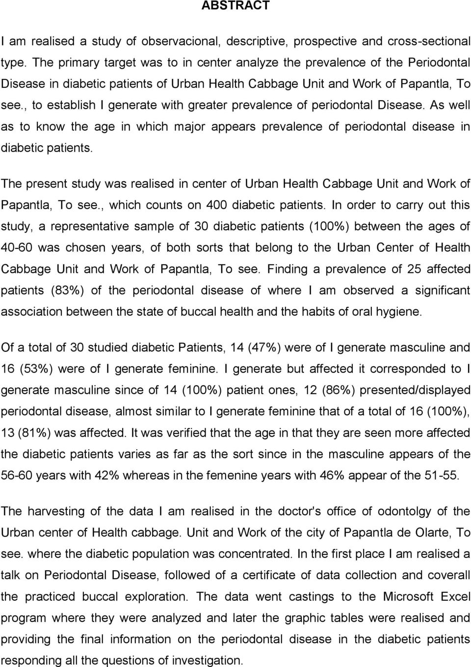 , to establish I generate with greater prevalence of periodontal Disease. As well as to know the age in which major appears prevalence of periodontal disease in diabetic patients.