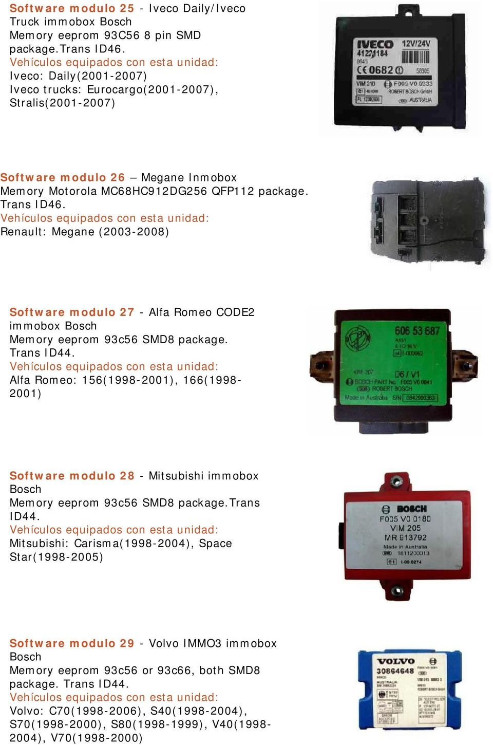 Renault: Megane (2003-2008) Software modulo 27 - Alfa Romeo CODE2 immobox Bosch Memory eeprom 93c56 SMD8 package. Trans ID44.