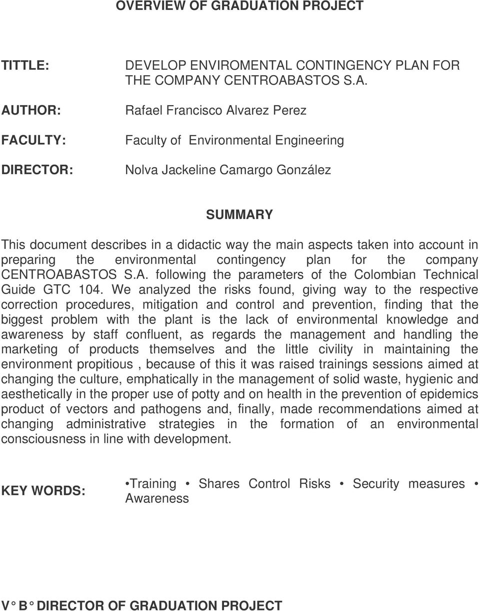 Jackeline Camargo González SUMMARY This document describes in a didactic way the main aspects taken into account in preparing the environmental contingency plan for the company CENTROABASTOS S.A. following the parameters of the Colombian Technical Guide GTC 104.