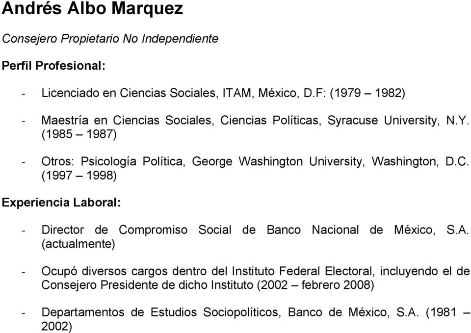 (1985 1987) - Otros: Psicología Política, George Washington University, Washington, D.C.