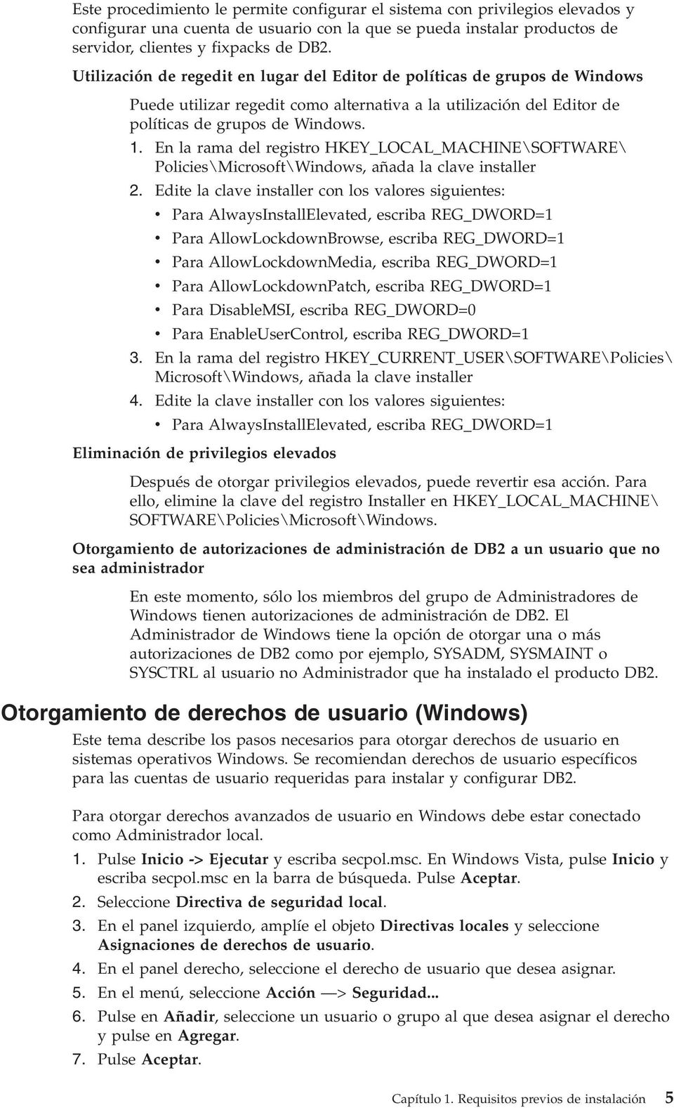 En la rama del registro HKEY_LOCAL_MACHINE\SOFTWARE\ Policies\Microsoft\Windows, añada la clave installer 2.
