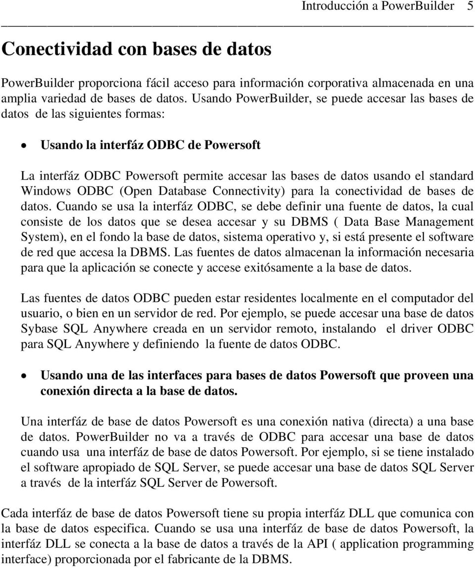 standard Windows ODBC (Open Database Connectivity) para la conectividad de bases de datos.