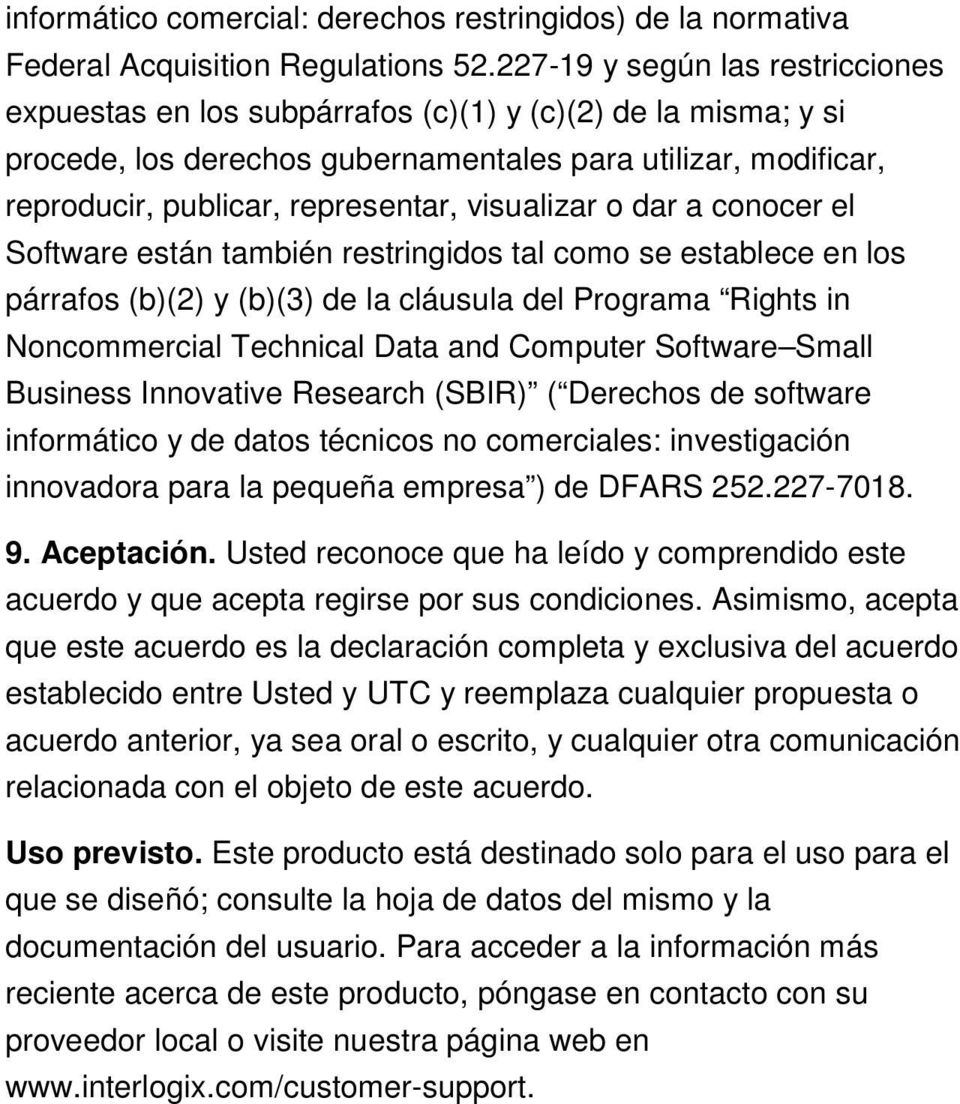 visualizar o dar a conocer el Software están también restringidos tal como se establece en los párrafos (b)(2) y (b)(3) de la cláusula del Programa Rights in Noncommercial Technical Data and Computer