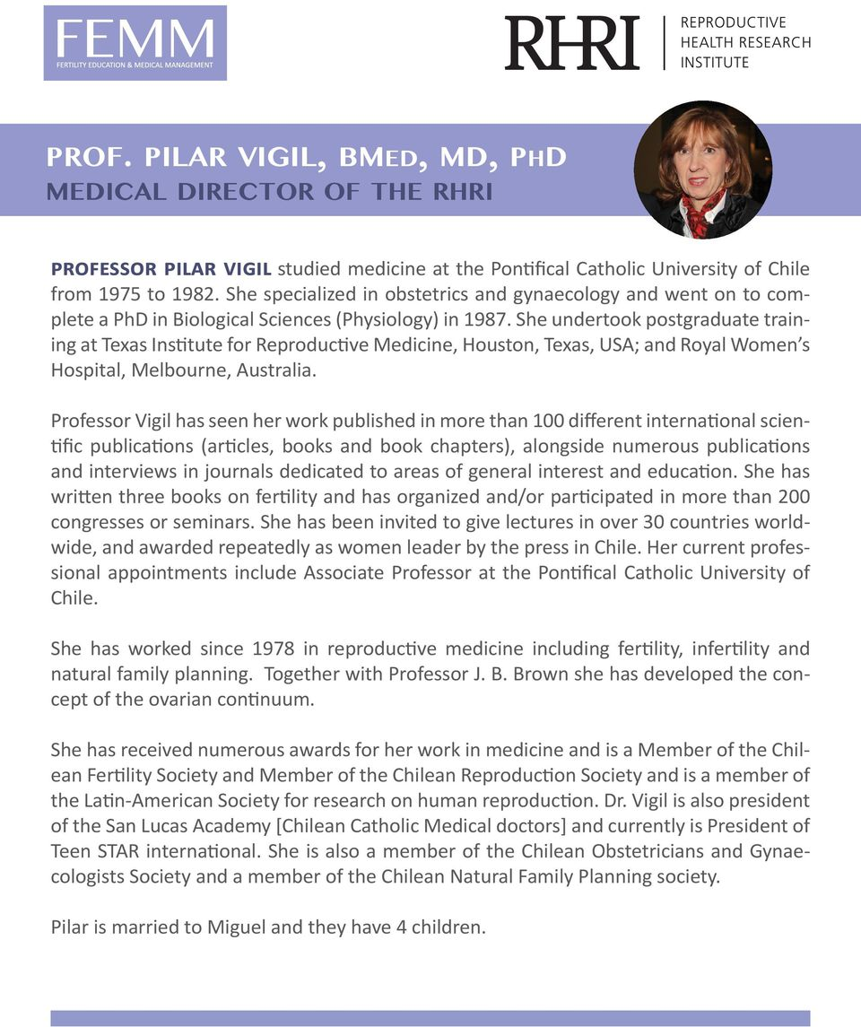 She undertook postgraduate training at Texas Institute for Reproductive Medicine, Houston, Texas, USA; and Royal Women s Hospital, Melbourne, Australia.