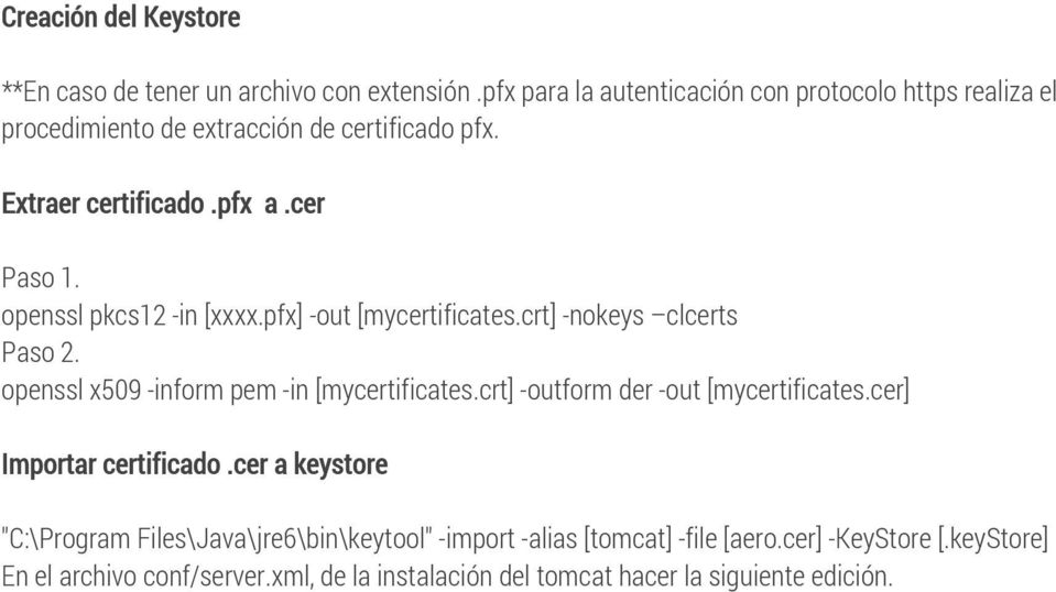 openssl pkcs12 -in [xxxx.pfx] -out [mycertificates.crt] -nokeys clcerts Paso 2. openssl x509 -inform pem -in [mycertificates.