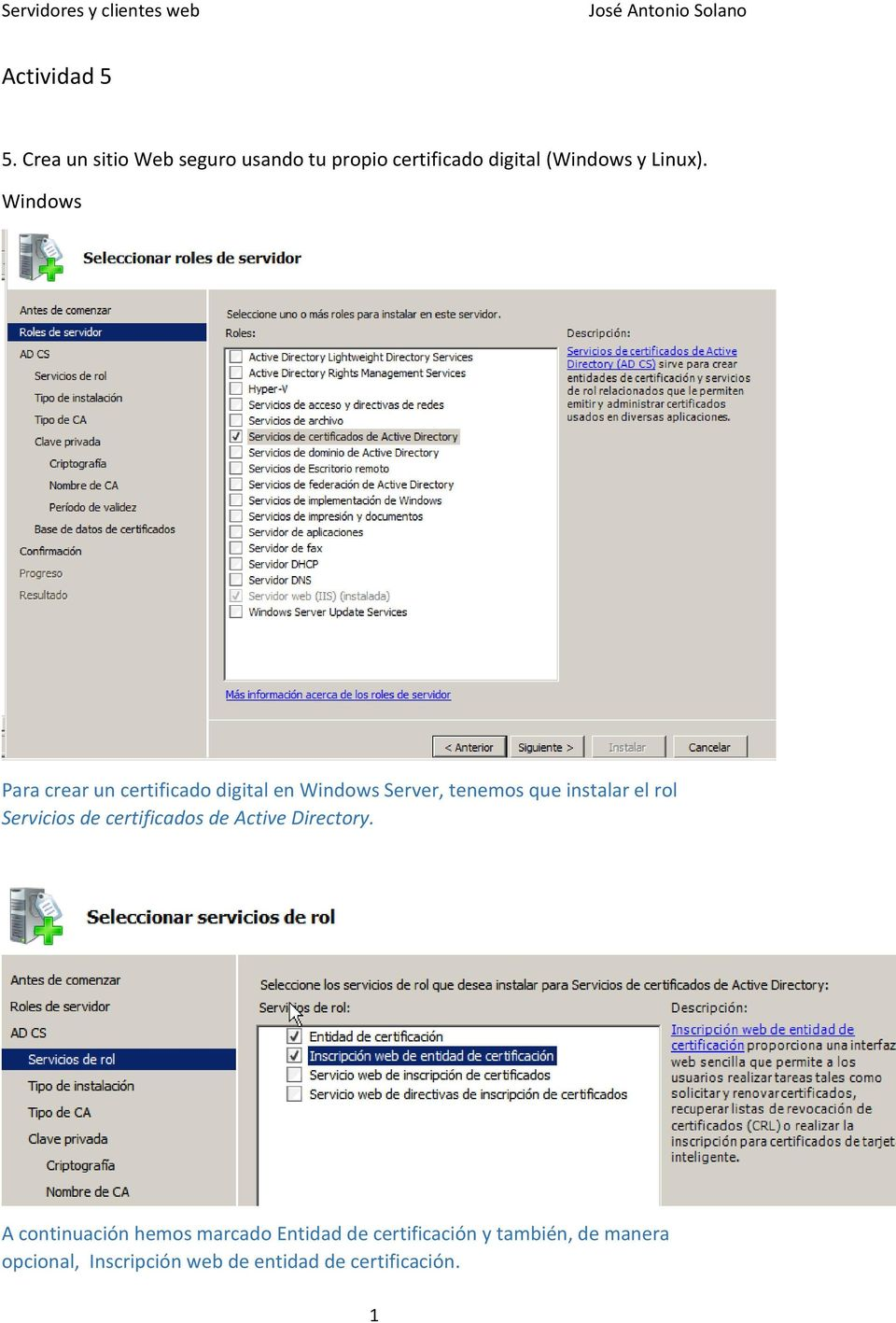 Windows Para crear un certificado digital en Windows Server, tenemos que instalar el rol