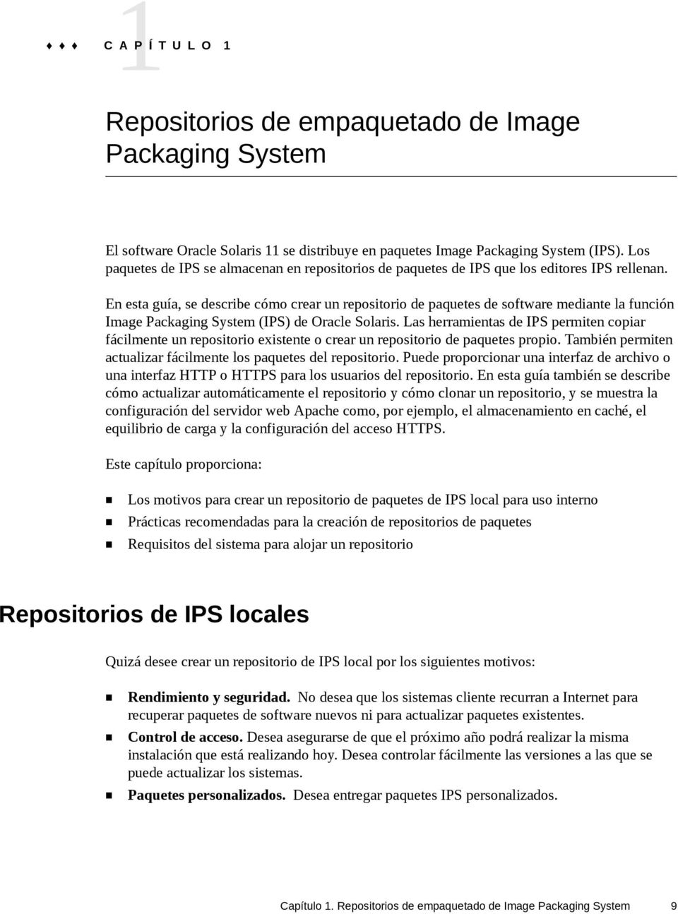 En esta guía, se describe cómo crear un repositorio de paquetes de software mediante la función Image Packaging System (IPS) de Oracle Solaris.