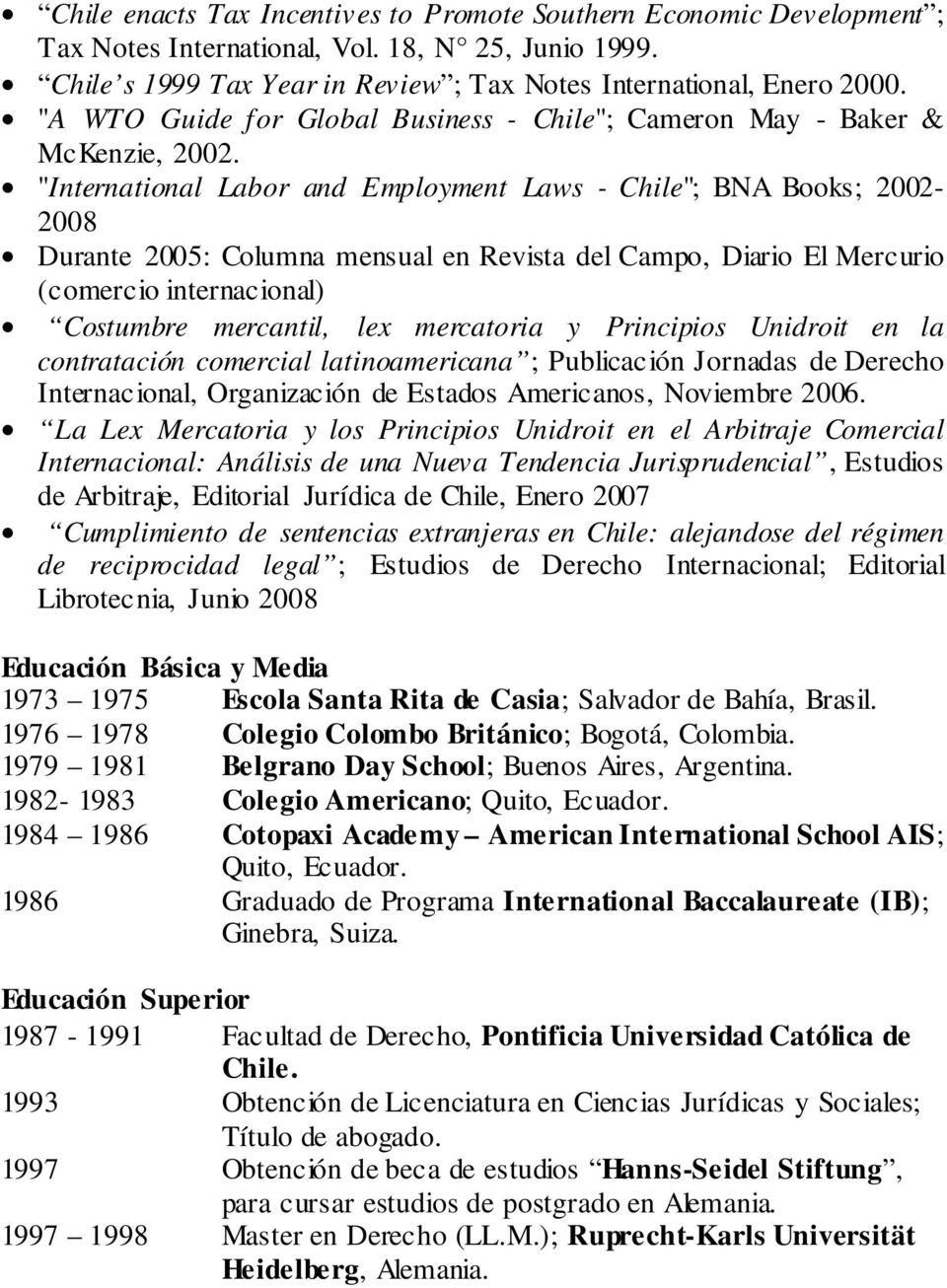 """International Labor and Employment Laws - Chile""; BNA Books; 2002-2008 Durante 2005: Columna mensual en Revista del Campo, Diario El Mercurio (comercio internacional) Costumbre mercantil, lex"