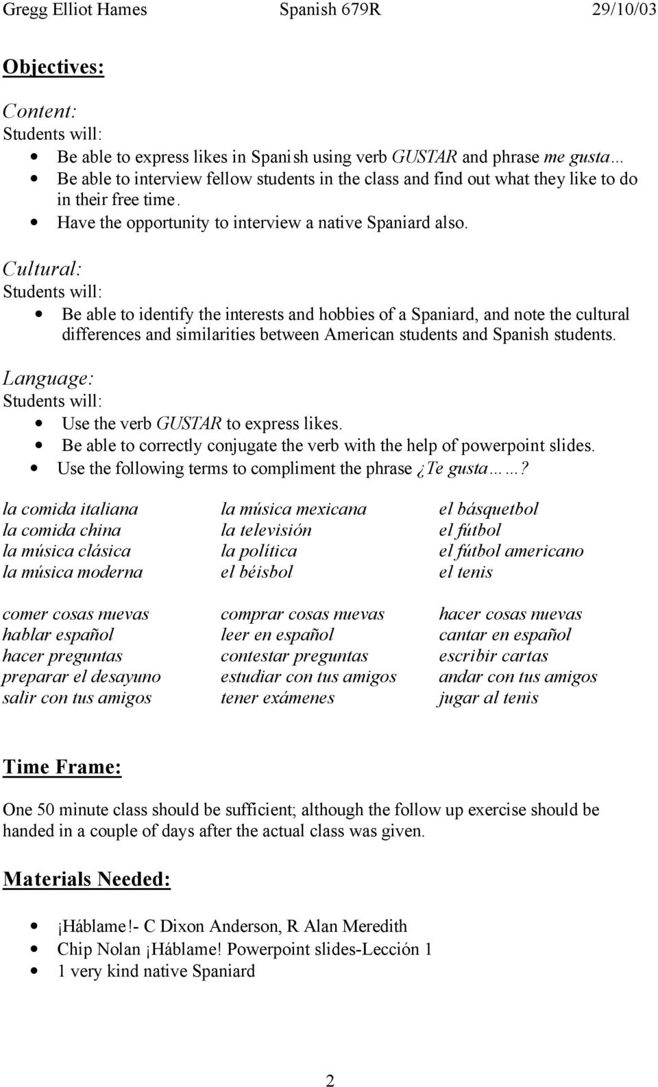 Cultural: Students will: Be able to identify the interests and hobbies of a Spaniard, and note the cultural differences and similarities between American students and Spanish students.