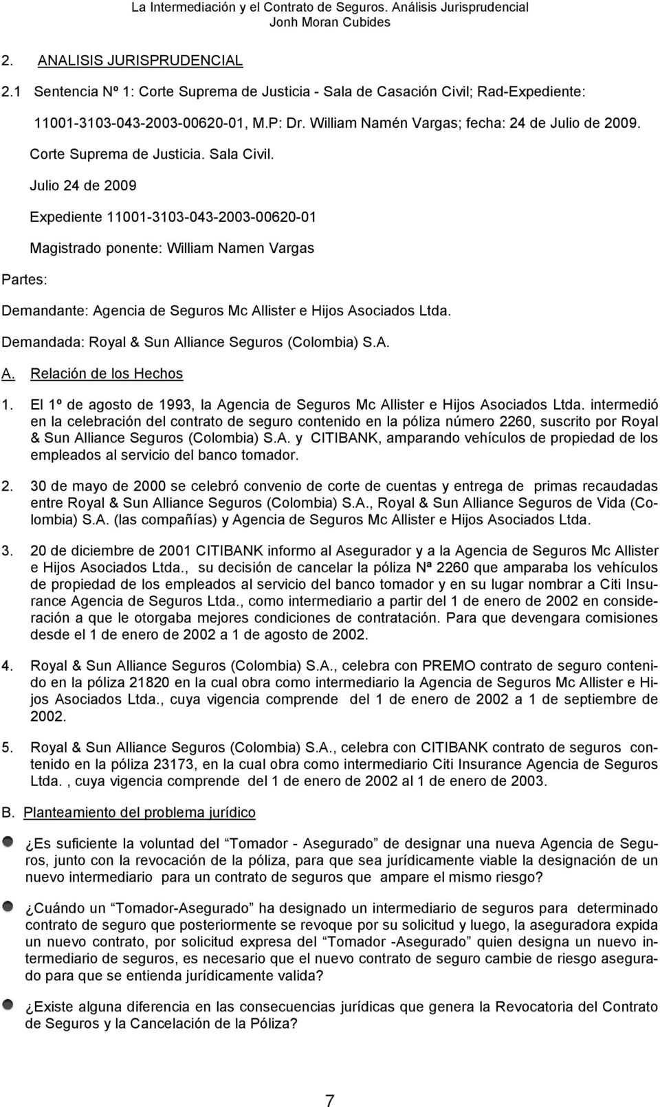 Julio 24 de 2009 Expediente 11001-3103-043-2003-00620-01 Magistrado ponente: William Namen Vargas Demandante: Agencia de Seguros Mc Allister e Hijos Asociados Ltda.