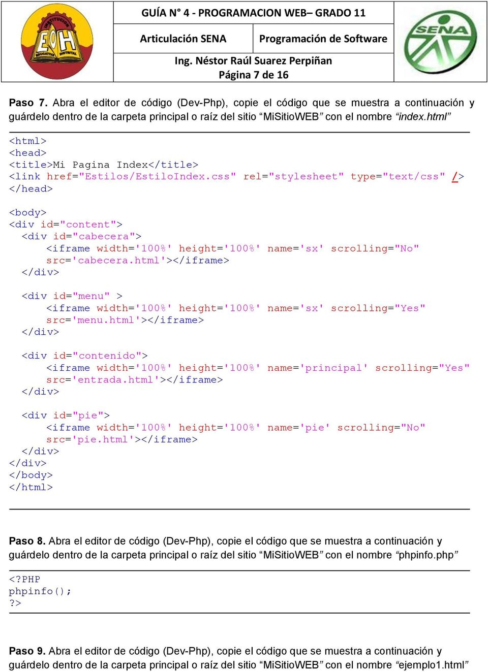 "css"" rel=""stylesheet"" type=""text/css"" /> <body> <div id=""content""> <div id=""cabecera""> <iframe width='100%' height='100%' name='sx' scrolling=""no"" src='cabecera."
