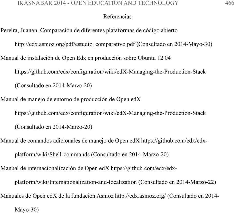 com/edx/configuration/wiki/edx-managing-the-production-stack (Consultado en 2014-Marzo 20) Manual de manejo de entorno de producción de Open edx https://github.