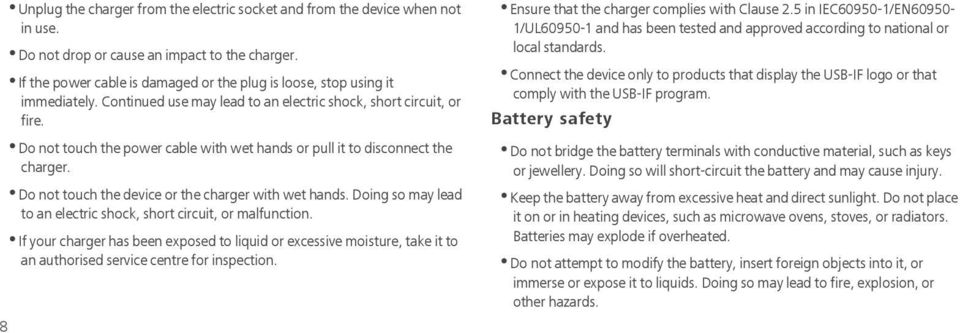 Do not touch the power cable with wet hands or pull it to disconnect the charger. Do not touch the device or the charger with wet hands.