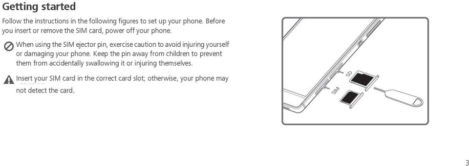 When using the SIM ejector pin, exercise caution to avoid injuring yourself or damaging your phone.