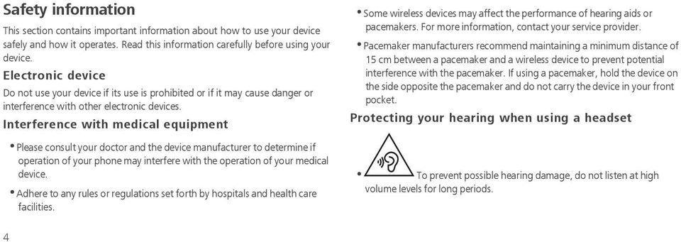 Interference with medical equipment Please consult your doctor and the device manufacturer to determine if operation of your phone may interfere with the operation of your medical device.