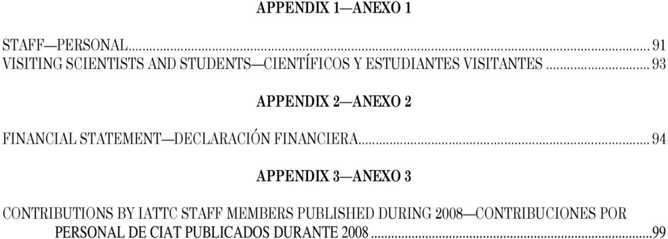 .. 93 APPENDIX 2 ANEXO 2 FINANCIAL STATEMENT DECLARACIÓN FINANCIERA.