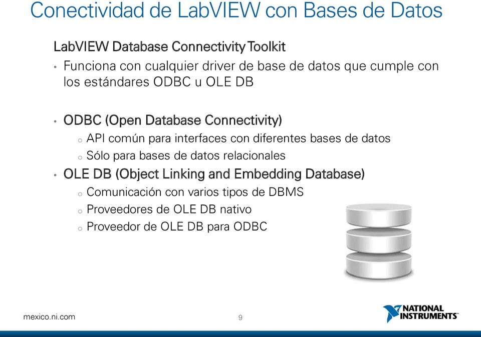 interfaces con diferentes bases de datos o Sólo para bases de datos relacionales OLE DB (Object Linking and