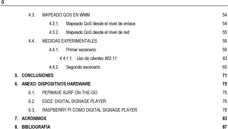 11 63 4.4.2. Segundo escenario 65 5. CONCLUSIONES 71 6. ANEXO: DISPOSITIVOS HARDWARE 75 6.1. PEPWAVE SURF ON-THE-GO 75 6.