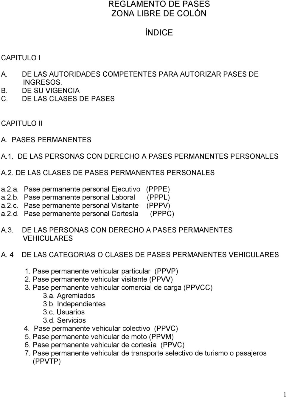 Pase permanente personal Laboral (PPPL) a.2.c. Pase permanente personal Visitante (PPPV) a.2.d. Pase permanente personal Cortesía (PPPC) A.3.