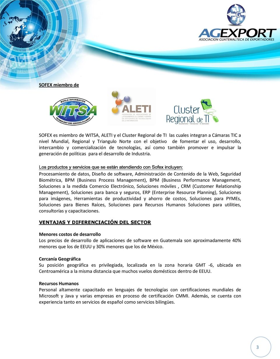 Procesamiento de datos, Diseño de software, Administración de Contenido de la Web, Seguridad Biométrica, BPM (Business Process Management), BPM (Business Performance Management, Soluciones a la