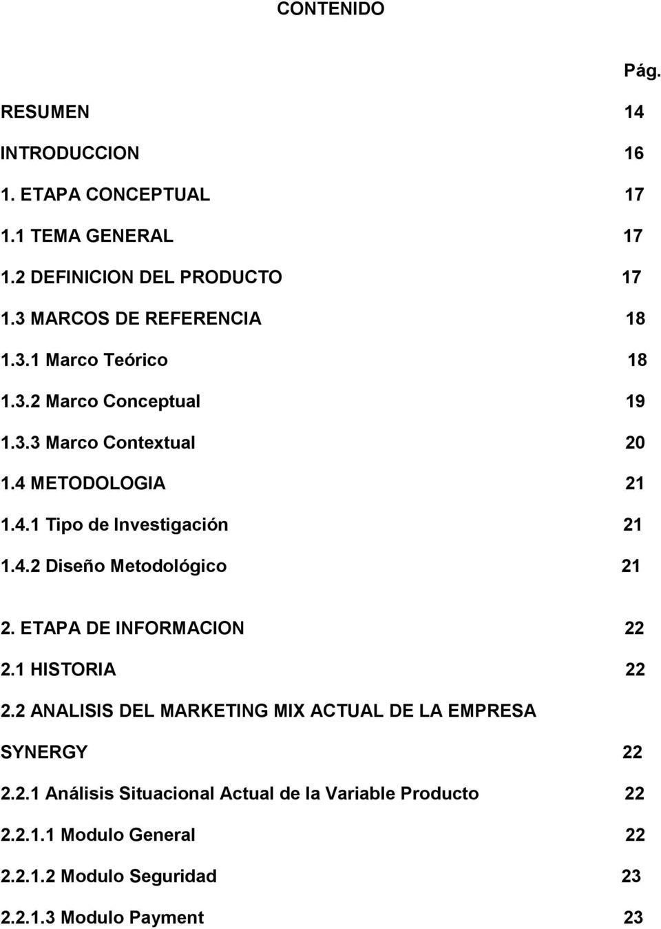 4.2 Diseño Metodológico 21 2. ETAPA DE INFORMACION 22 2.1 HISTORIA 22 2.2 ANALISIS DEL MARKETING MIX ACTUAL DE LA EMPRESA SYNERGY 22 2.