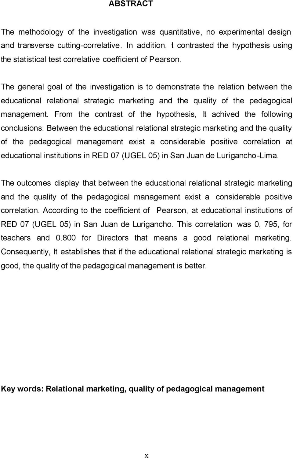 The general goal of the investigation is to demonstrate the relation between the educational relational strategic marketing and the quality of the pedagogical management.
