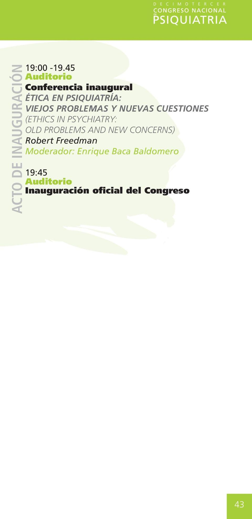 PROBLEMAS Y NUEVAS CUESTIONES (Ethics in Psychiatry: Old Problems and