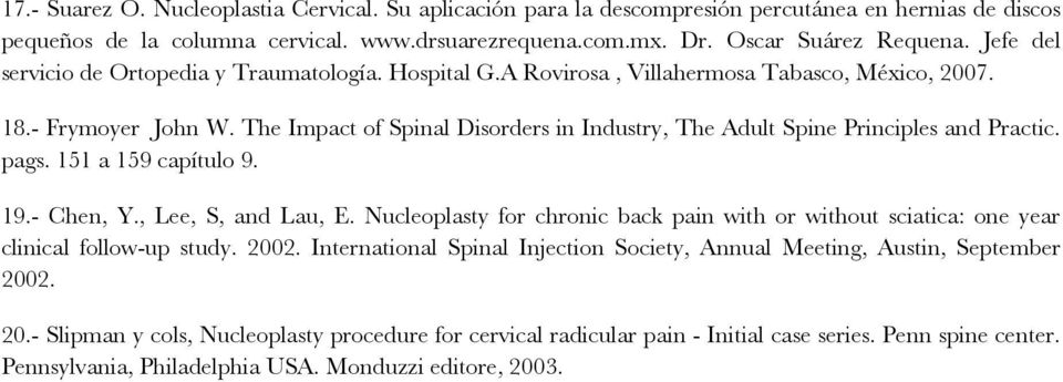 The Impact of Spinal Disorders in Industry, The Adult Spine Principles and Practic. pags. 151 a 159 capítulo 9. 19.- Chen, Y., Lee, S, and Lau, E.