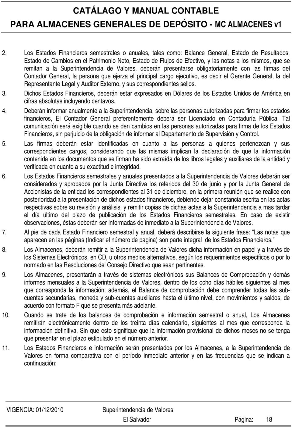 General, la del Representante Legal y Auditor Externo, y sus correspondientes sellos. 3.