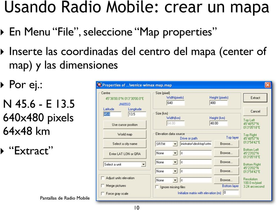(center of map) y las dimensiones Por ej.: N 45.6 - E 13.