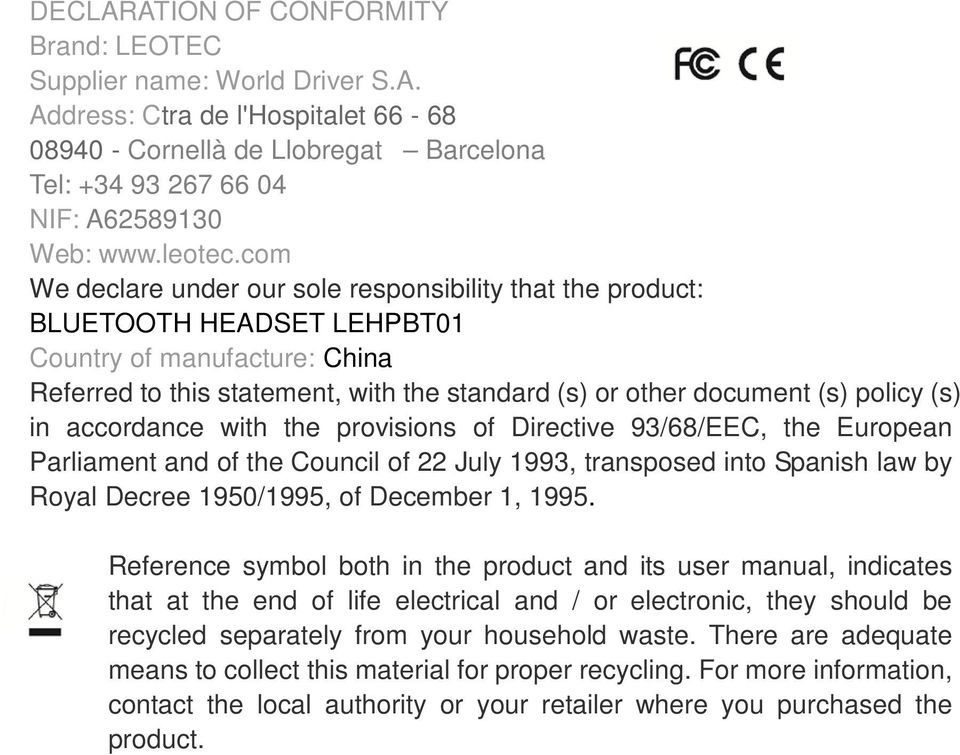 com We declare under our sole responsibility that the product: BLUETOOTH HEADSET LEHPBT01 Country of manufacture: China Referred to this statement, with the standard (s) or other document (s) policy