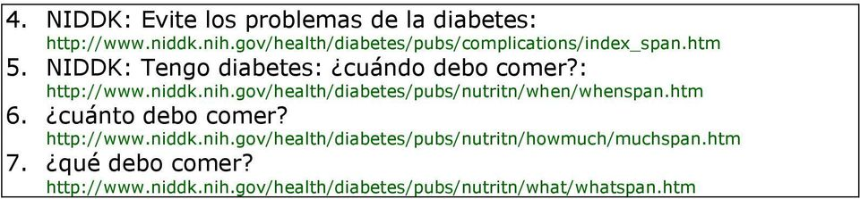 : http://www.niddk.nih.gov/health/diabetes/pubs/nutritn/when/whenspan.htm 6. cuánto debo comer? http://www.niddk.nih.gov/health/diabetes/pubs/nutritn/howmuch/muchspan.