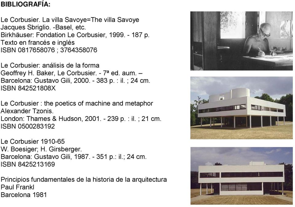 - 383 p. : il. ; 24 cm. ISBN 842521808X Le Corbusier : the poetics of machine and metaphor Alexander Tzonis. London: Thames & Hudson, 2001. - 239 p. : il. ; 21 cm.