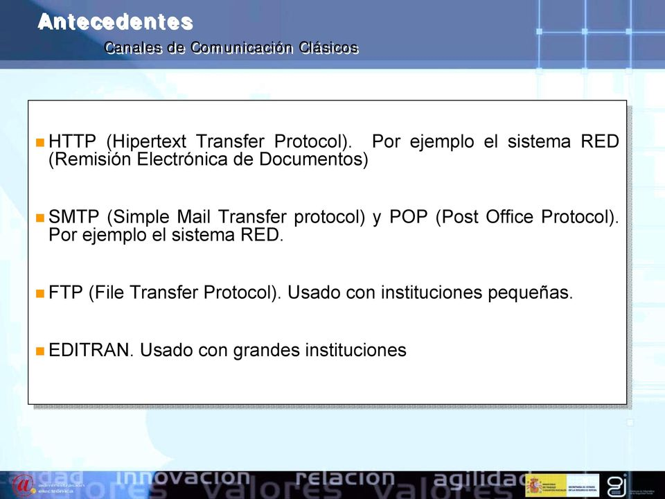 Transfer protocol) y POP (Post Office Protocol). Por Por ejemplo sistema RED.