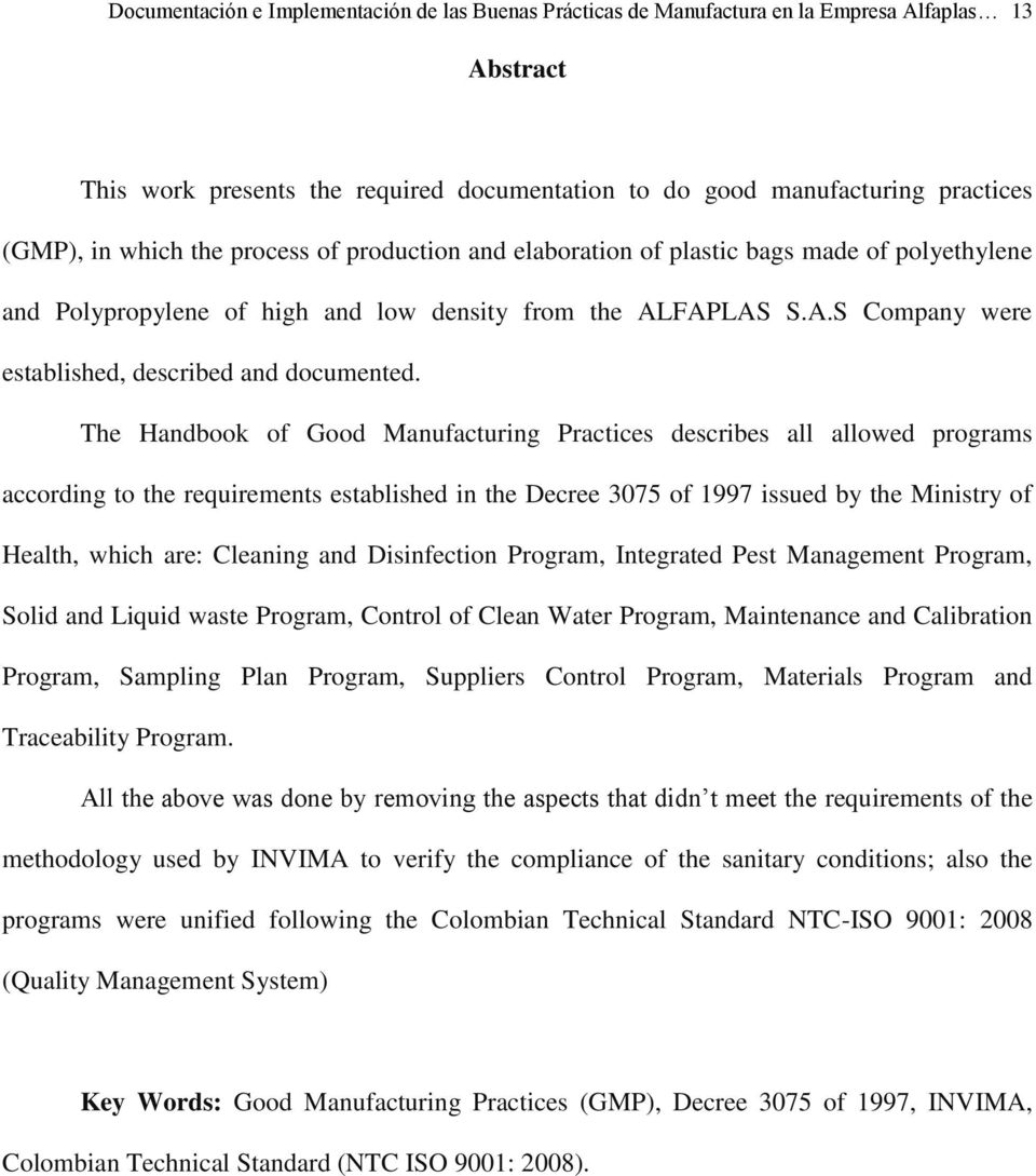 The Handbook of Good Manufacturing Practices describes all allowed programs according to the requirements established in the Decree 3075 of 1997 issued by the Ministry of Health, which are: Cleaning