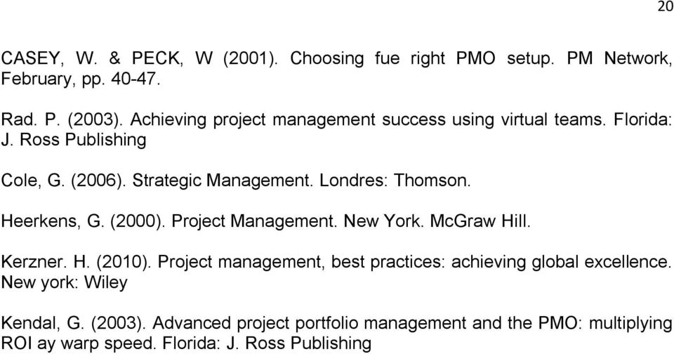 Londres: Thomson. Heerkens, G. (2000). Project Management. New York. McGraw Hill. Kerzner. H. (2010).