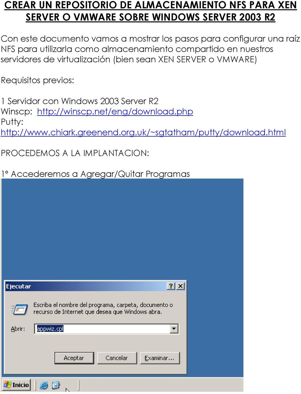 sean XEN SERVER o VMWARE) Requisitos previos: 1 Servidor con Windows 2003 Server R2 Winscp: http://winscp.net/eng/download.