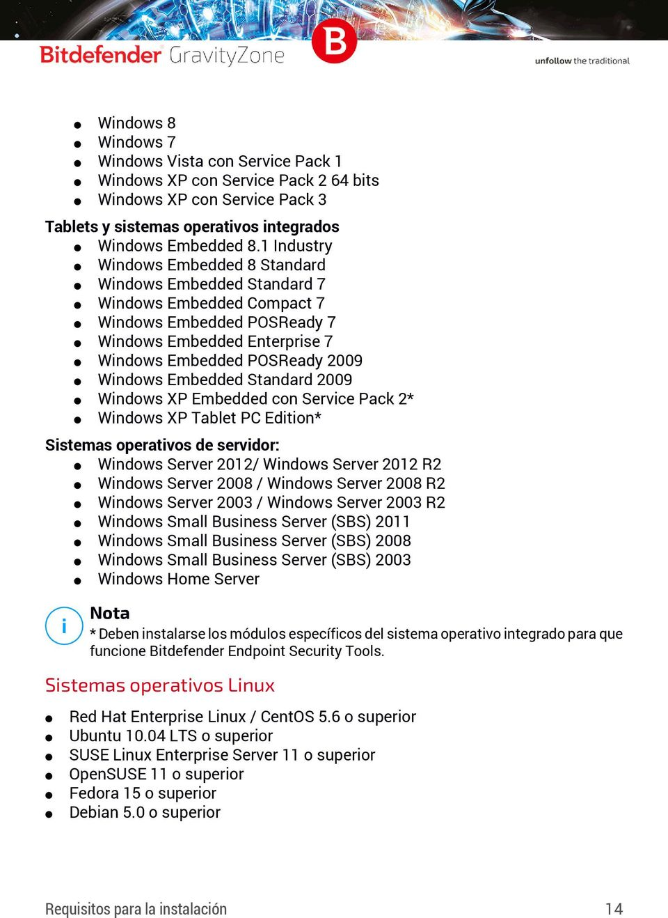 Standard 2009 Windows XP Embedded con Service Pack 2* Windows XP Tablet PC Edition* Sistemas operativos de servidor: Windows Server 2012/ Windows Server 2012 R2 Windows Server 2008 / Windows Server