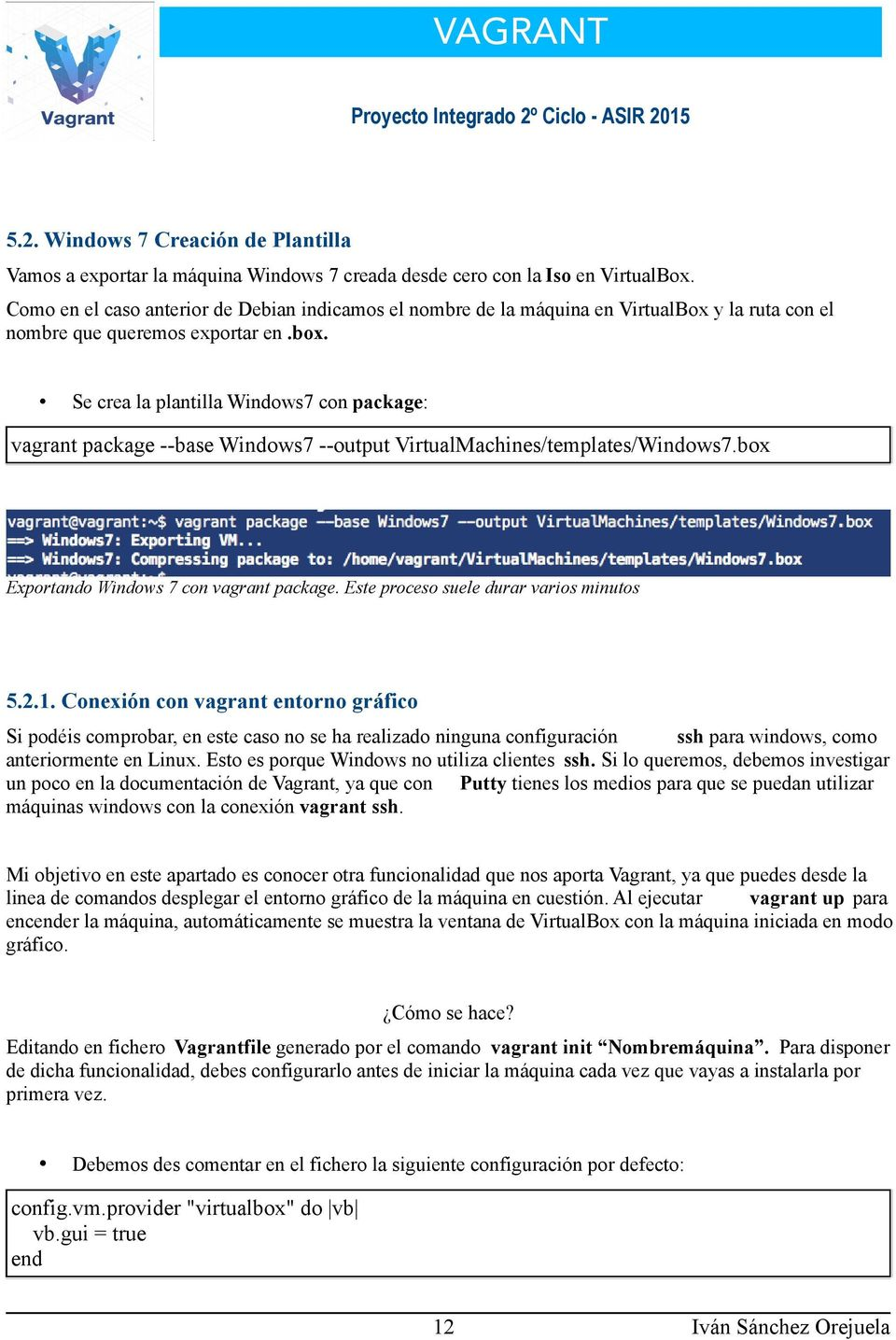 Se crea la plantilla Windows7 con package: vagrant package --base Windows7 --output VirtualMachines/templates/Windows7.box Exportando Windows 7 con vagrant package.